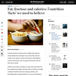 Fat, fructose and calories: 5 nutrition 'facts' we used to believe