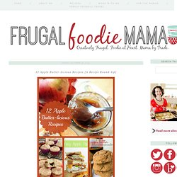 Frugal Foodie Mama: 12 Apple Butter-Licious Recipes {A Recipe Round-Up}
