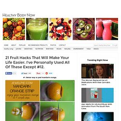 21 Fruit Hacks That Will Make Your Life Easier. I've Personally Used All Of These Except #12.