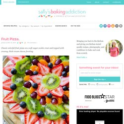 Fruit Pizza. - Sallys Baking Addiction