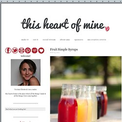 Fruit Simple Syrups - this heart of mine