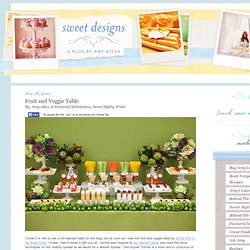 Fruit and Veggie Table « SWEET DESIGNS – AMY ATLAS EVENTS