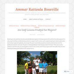 Are Golf Lessons Fruitful For Players? – Ammar Kattoula Roseville