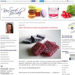 Pâtes de fruits au cassis ou groseilles-framboises - Bec sucré bec salé
