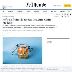 Kéfir de fruits: la recette de Marie-Claire Frédéric