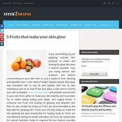 5 Fruits That Make Your Skin Glow
