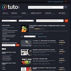 FRUITY LOOPS STUDIO , tutoriels vidéo Fruity Loops Studio sur TUTO