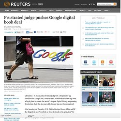 Frustrated judge pushes Google digital book deal