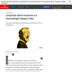 Corporate short-termism is a frustratingly slippery idea - Schumpeter