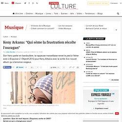 "Keny Arkana: ""Qui sème la frustration récolte l'ouragan"""
