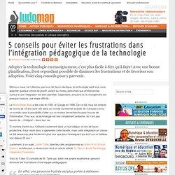 5 conseils pour éviter les frustrations dans l'intégration pédagogique de la technologie