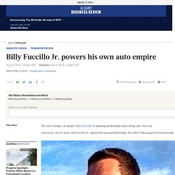 Billy Fuccillo Jr. powers his own auto empire in Schenectady, Syracuse, NY - Albany Business Review