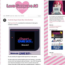 Fuck the Super Game Boy: Introduction