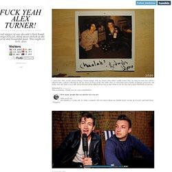 Fuck Yeah Alex Turner!