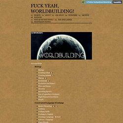 Fuck Yeah, Worldbuilding!