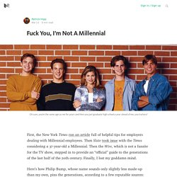 Fuck You, I'm Not A Millennial