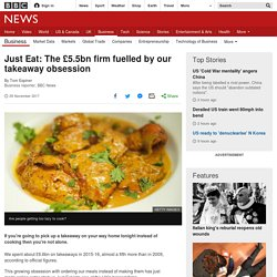 3.3.2 - Just Eat: The £5.5bn firm fuelled by our takeaway obsession
