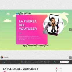 LA FUERZA DEL YOUTUBER II by javi.galache.a on Genial.ly
