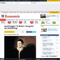 """Jacob Fugger """"le Riche"""", banquier des Habsbourg"""