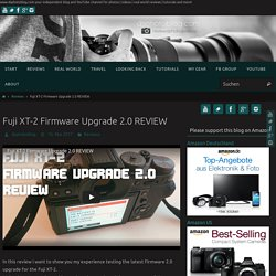 Fuji XT-2 Firmware Upgrade 2.0 REVIEW