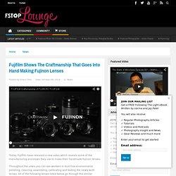Fujifilm Shows The Craftmanship That Goes Into Hand Making Fujinon Lenses