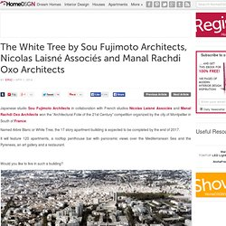 The White Tree by Sou Fujimoto Architects, Nicolas Laisné Associés and Manal Rachdi Oxo Architects | HomeDSGN