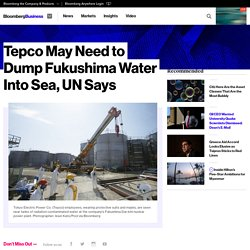 Tepco May Need to Dump Fukushima Water Into Sea, UN Says