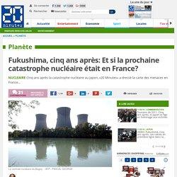 Fukushima, cinq ans après: Et si la prochaine catastrophe nucléaire était en France?