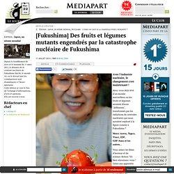 [Fukushima] Des fruits et légumes mutants engendrés par la catastrophe nucléaire de Fukushima