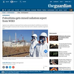 Fukushima gets mixed radiation report from WHO | Environment