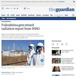 Fukushima gets mixed radiation report from WHO