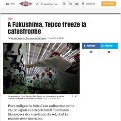 A Fukushima, Tepco freeze la catastrophe