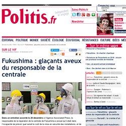 Fukushima : glaçants aveux du responsable de la centrale