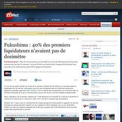 Fukushima : 40% des premiers liquidateurs n'avaient pas de dosimètre