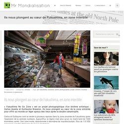 Ils nous plongent au cœur de Fukushima, en zone interdite