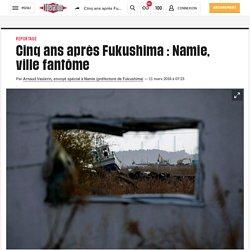 (20+) Cinq ans après Fukushima: Namie, villefantôme