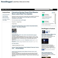 Fukushima Nuclear Power Plant Reactor Latest News Real-Time Updates