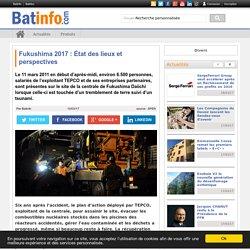 Fukushima 2017 : État des lieux et perspectives - Batinfo