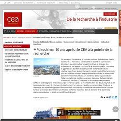 CEA - Fukushima, 10 ans après : le CEA à la pointe de la recherche