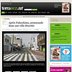 Après Fukushima, promenade dans une ville désertée