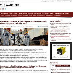 Fukushima radiation is affecting the health of the... - The Watchers