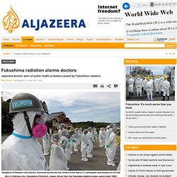 Fukushima radiation alarms doctors - Features