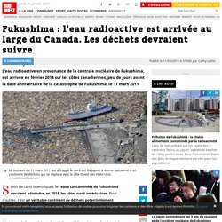Fukushima : l'eau radioactive est arrivée au large du Canada. Les déchets devraient suivre