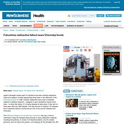 Fukushima radioactive fallout nears Chernobyl levels - health - 24 March 2011