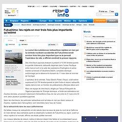 RTBF 22/09/11 Fukushima: les rejets en mer trois fois plus importants qu'estimé