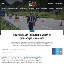 Fukushima: le CNRS tait la vérité et domestique les masses