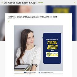 Fulfil Your Dream of Studying Abroad With All About IELTS