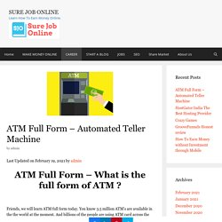 ATM Full Form - Automated Teller Machine is the Full form of ATM