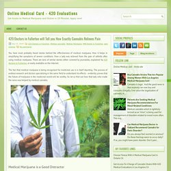 420 Doctors in Fullerton will Tell you How Exactly Cannabis Relieves Pain ~ Online Medical Card - 420 Evaluations