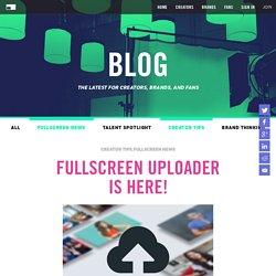 Fullscreen Uploader is here! - Fullscreen